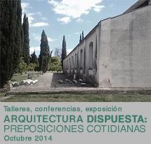 Arquitectura dispuesta: preposiciones cotidianas [talleres, conferencias, exposici�n]