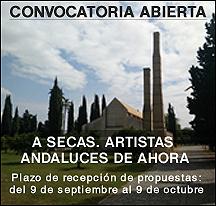 A SECAS. Artistas andaluces de ahora [convocatoria abierta]