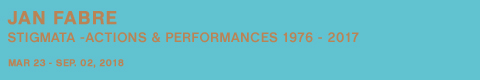 Jan Fabre. Stigmata -Actions & Performances 1976 - 2017