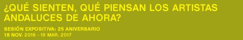 ¿Qué sienten, qué piensan los artistas andaluces de ahora? [sesión expositiva 25 Aniversario]